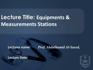 Lecture Title:  Equipments & Measurements Stations