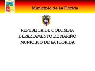 REPUBLICA DE COLOMBIA DEPARTAMENTO DE NARIÑO MUNICIPIO DE LA FLORIDA