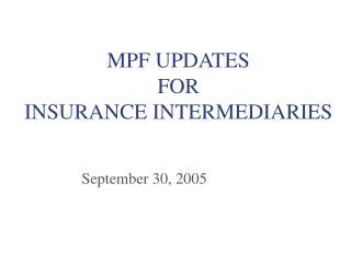 MPF UPDATES FOR INSURANCE INTERMEDIARIES