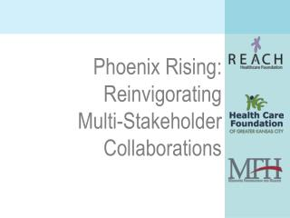 Phoenix Rising: Reinvigorating Multi-Stakeholder Collaborations