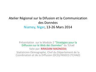 Atelier R�gional sur la Difusion et la Communication des Donn�es Niamey, Niger , 13-26 Mars 2014