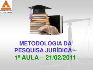 METODOLOGIA DA PESQUISA JUR�DICA  � 1 � AULA � 21/02/2011
