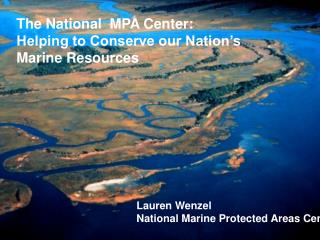 The National  MPA Center:  Helping to Conserve our Nation�s  Marine Resources