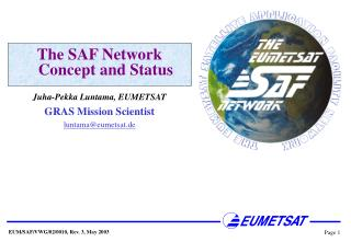 The SAF Network Concept and Status  Juha-Pekka Luntama, EUMETSAT GRAS Mission Scientist