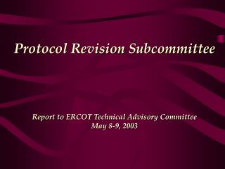 Protocol Revision Subcommittee Report to ERCOT Technical Advisory Committee May 8-9, 2003