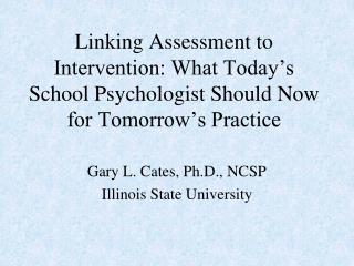 Gary L. Cates, Ph.D., NCSP Illinois State University