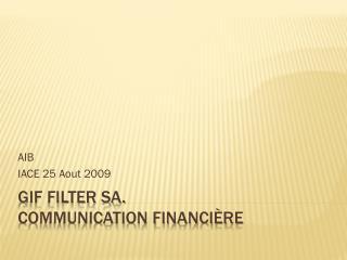 GIF FILTER SA. Communication Financière