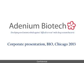 Corporate presentation, BIO, Chicago 2013