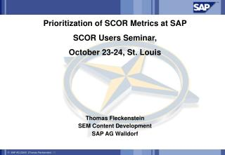 Prioritization of SCOR Metrics at SAP SCOR Users Seminar,  October 23-24, St. Louis