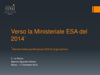Verso la  Ministeriale  ESA del 2014 1 1 Elementi  dalla pianificazione  ESA di  lungo termine
