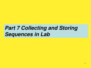 Part 7 Collecting and Storing Sequences in Lab