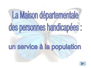 La Maison départementale des personnes handicapées :