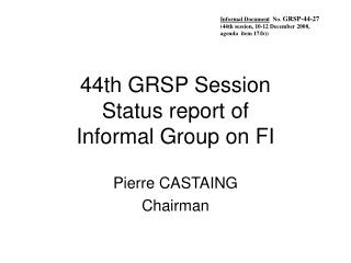 44th GRSP Session Status report of  Informal Group on FI