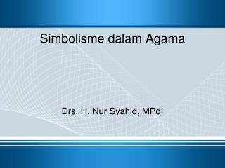Simbolisme dalam Agama Drs. H. Nur Syahid, MPdI