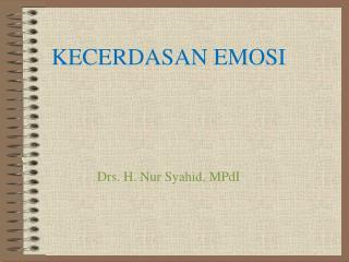 KECERDAS A N EMOSI Drs. H.  Nur Syahid, MPdI
