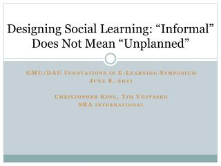"Designing Social  Learning:  ""Informal""  Does Not Mean  ""Unplanned"""