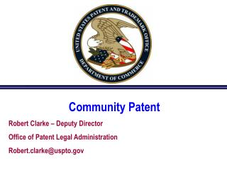 Community Patent  Robert Clarke – Deputy Director  Office of Patent Legal Administration