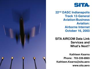 SITA AIRCOM Data Link Services and             What's Next? Kathleen Kearns Phone:  703-339-8965