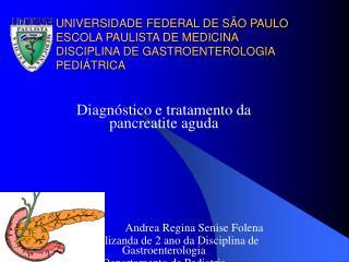 Diagnóstico e tratamento da pancreatite aguda                      Andrea Regina Senise Folena