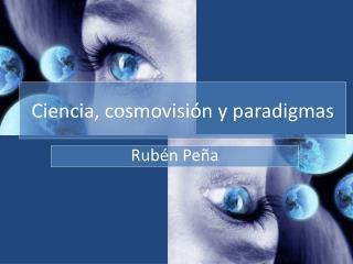 Ciencia, cosmovisión y paradigmas