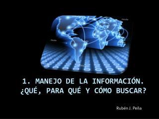 1. Manejo de la información. ¿Qué, para qué y cómo Buscar?