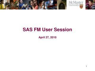 SAS FM User Session April 27, 2010