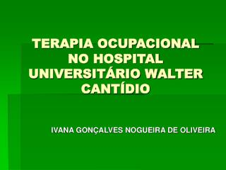 TERAPIA OCUPACIONAL NO HOSPITAL UNIVERSIT RIO WALTER CANT DIO