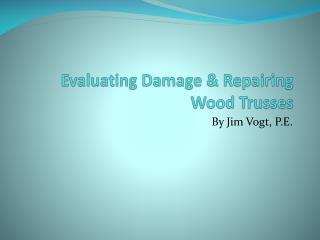 Evaluating Damage & Repairing Wood Trusses