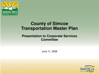 County of Simcoe Transportation Master Plan Presentation to Corporate Services Committee