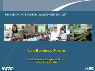 Lao Business Forum  Public-Private Dialogue Workshop Paris, 1-2 February 2006