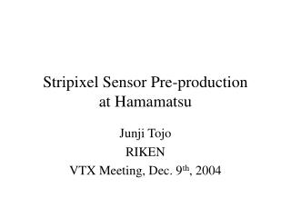 Stripixel Sensor Pre-production at Hamamatsu