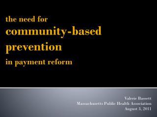 Valerie Bassett                            Massachusetts Public Health Association  August 3, 2011