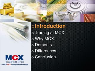 Introduction Trading at MCX Why MCX Demerits Differences Conclusion