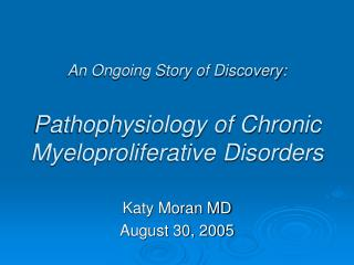 An Ongoing Story of Discovery: Pathophysiology of Chronic Myeloproliferative Disorders