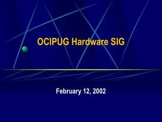 OCIPUG Hardware SIG