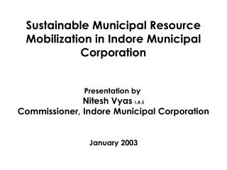 Presentation by  Nitesh Vyas  I.A.S Commissioner, Indore Municipal Corporation