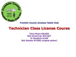 Franklin County Amateur Radio Club Technician Class License Course Chris Myers KB1NEK