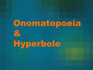 Onomatopoeia & Hyperbole