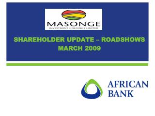 SHAREHOLDER UPDATE – ROADSHOWS MARCH 2009