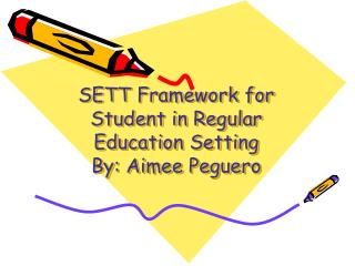 SETT Framework for Student in Regular Education Setting By: Aimee Peguero