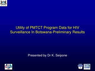 Utility of PMTCT Program Data for HIV Surveillance In Botswana-Preliminary Results