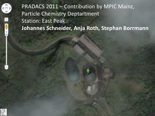 PRADACS 2011 – Contribution by MPIC Mainz, Particle Chemistry Deptartment Station: East Peak
