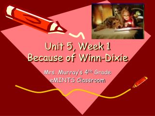 Unit 5, Week 1 Because of Winn-Dixie