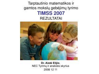 Tarptautinio matematikos ir  gamtos mo ks l ų  geb ė jim ų  tyrimo TIMSS 2007 REZULTATAI