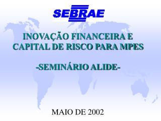 INOVAÇÃO FINANCEIRA E CAPITAL DE RISCO PARA MPES -SEMINÁRIO ALIDE-