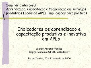 Indicadores de aprendizado e capacitação produtiva e inovativa em APLs Marco Antonio Vargas