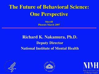 Richard K. Nakamura, Ph.D. Deputy Director National Institute of Mental Health