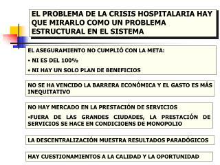 EL PROBLEMA DE LA CRISIS HOSPITALARIA HAY QUE MIRARLO COMO UN PROBLEMA ESTRUCTURAL EN EL SISTEMA