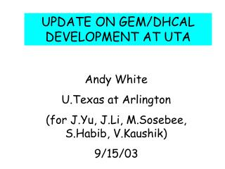 UPDATE ON GEM/DHCAL DEVELOPMENT AT UTA