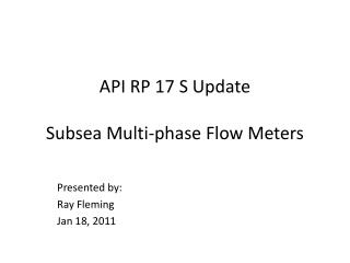 API RP 17 S Update Subsea Multi-phase Flow Meters